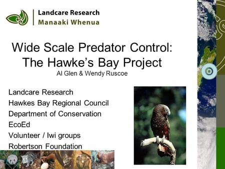 Wide Scale Predator Control: The Hawke's Bay Project Al Glen & Wendy Ruscoe Landcare Research Hawkes Bay Regional Council Department of Conservation EcoEd.