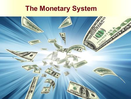 The Monetary System. The Meaning of Money Money is the set of assets in the economy that people regularly use to buy goods and services from other people.
