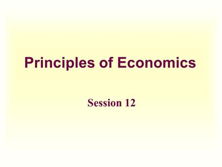 Principles of Economics Session 12. Topics To Be Covered  Definition of Money  Categories of Money  The Federal Reserve System  Money Multiplier 