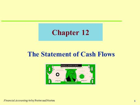 1 Chapter 12 The Statement of Cash Flows Financial Accounting 4e by Porter and Norton.