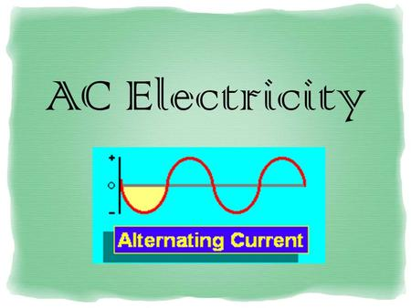 AC Electricity. What is Alternating Current??? 1.Alternating current (AC) electricity is the type of electricity commonly used in homes and businesses.