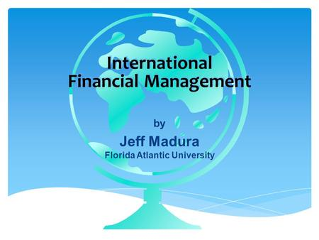 By Jeff Madura Florida Atlantic University International Financial Management.