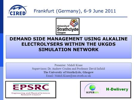 Frankfurt (Germany), 6-9 June 2011 Presenter: Mahdi Kiaee Supervisors: Dr. Andrew Cruden and Professor David Infield The University of Strathclyde, Glasgow.