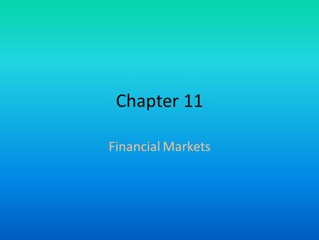 Chapter 11 Financial Markets. CHAPTER 11 Section 1.
