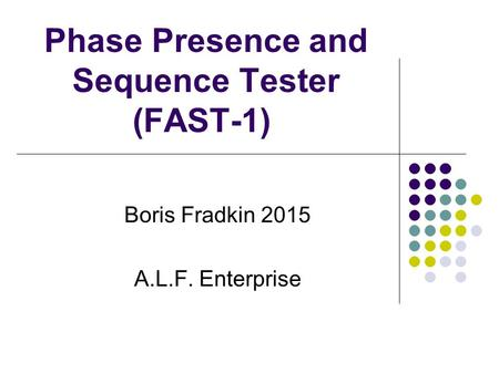 Phase Presence and Sequence Tester (FAST-1) Boris Fradkin 2015 A.L.F. Enterprise.