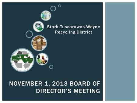 NOVEMBER 1, 2013 BOARD OF DIRECTOR'S MEETING Stark-Tuscarawas-Wayne Recycling District.