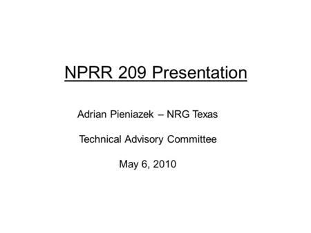 NPRR 209 Presentation Adrian Pieniazek – NRG Texas Technical Advisory Committee May 6, 2010.