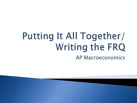 AP Macroeconomics. 1. Review process/hints for writing the Economics FRQ 2. Work through a sample long FRQ.