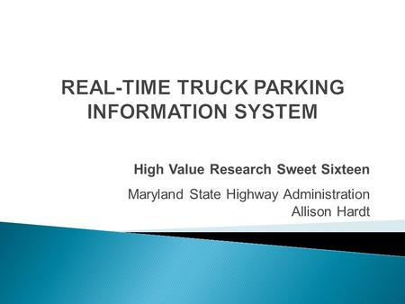 High Value Research Sweet Sixteen Maryland State Highway Administration Allison Hardt.