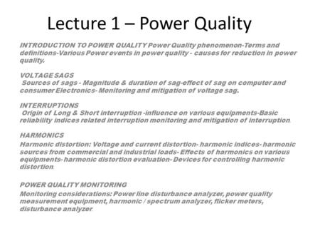 Lecture 1 – Power Quality INTRODUCTION TO POWER QUALITY Power Quality phenomenon-Terms and definitions-Various Power events in power quality - causes for.