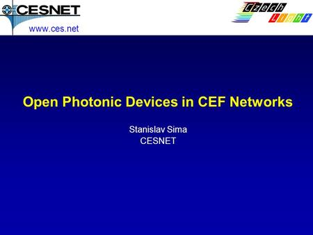 Open Photonic Devices in CEF Networks Stanislav Sima CESNET www.ces.net.