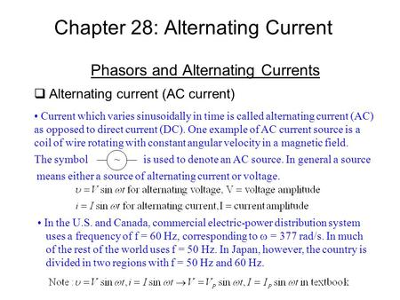 Chapter 28: Alternating Current Phasors and Alternating Currents  Alternating current (AC current) Current which varies sinusoidally in time is called.