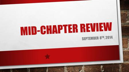 MID-CHAPTER REVIEW SEPTEMBER 8 TH, 2014. REAL NUMBER SYSTEM: 100 POINTS CLASSIFY EACH NUMBER BY DETERMINING ALL SETS OF NUMBERS TO WHICH IT BELONGS. A.)