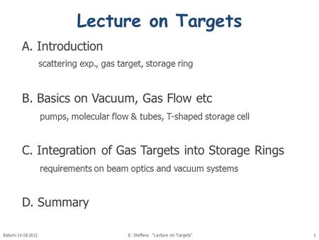 Lecture on Targets A. Introduction scattering exp., gas target, storage ring B. Basics on Vacuum, Gas Flow etc pumps, molecular flow & tubes, T-shaped.