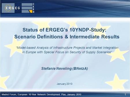 "1 Madrid Forum, European 10-Year Network Development Plan, January 2010 Status of ERGEG's 10YNDP-Study: Scenario Definitions & Intermediate Results ""Model-based."