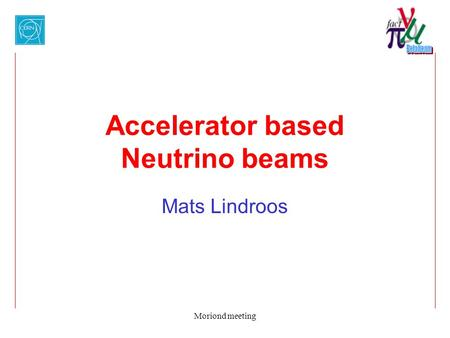 Moriond meeting Accelerator based Neutrino beams Mats Lindroos.