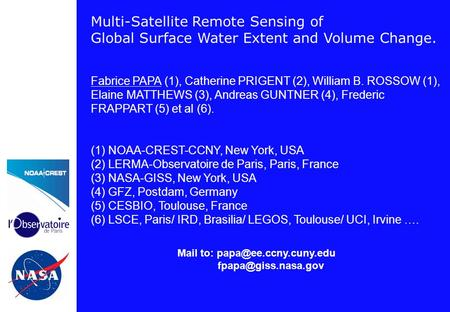 Multi-Satellite Remote Sensing of Global Surface Water Extent and Volume Change. Fabrice PAPA (1), Catherine PRIGENT (2), William B. ROSSOW (1), Elaine.