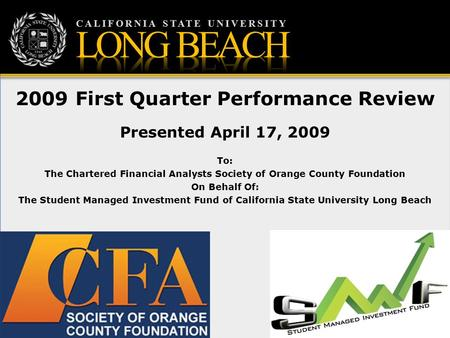 CALIFORNIA STATE UNIVERSITY 2009 First Quarter Performance Review Presented April 17, 2009 To: The Chartered Financial Analysts Society of Orange County.