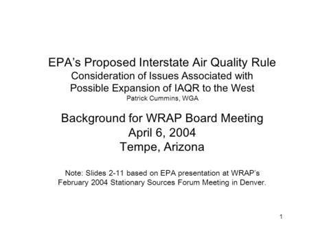 1 EPA's Proposed Interstate Air Quality Rule Consideration of Issues Associated with Possible Expansion of IAQR to the West Patrick Cummins, WGA Background.