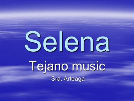 Selena Tejano music -Sra. Arteaga. Selena Quintanilla Perez Born: April 16, 1971 in Lake Jackson, Texas.