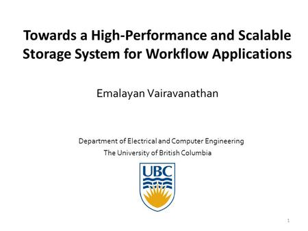 Towards a High-Performance and Scalable Storage System for Workflow Applications Emalayan Vairavanathan 1 The University of British Columbia Department.