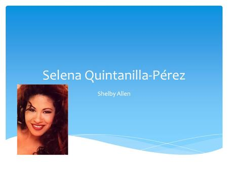 Selena Quintanilla-Pérez Shelby Allen. Selena was born on April 16, 1971 in Lake Jackson, Texas. She was the youngest of three. She had an older sister.