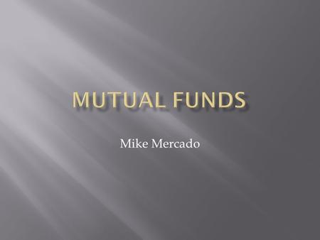 Mike Mercado.  Review  Breakdown of Funds  Family of Funds  Share Classes  Fees & Expenses  Top 10 Mutual Funds  Mutual Fund Scenario  Questions.