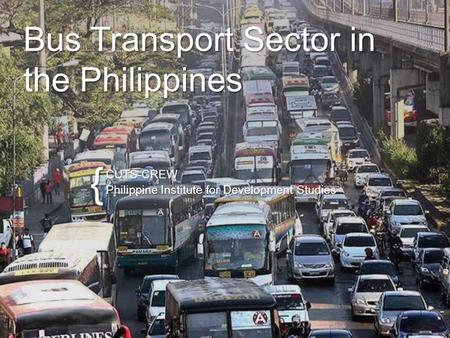 { Bus Transport Sector in the Philippines CUTS-CREW Philippine Institute for Development Studies.