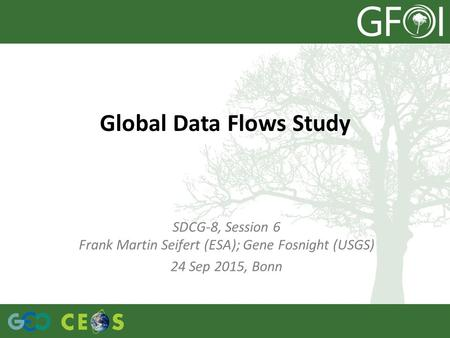 Global Data Flows Study SDCG-8, Session 6 Frank Martin Seifert (ESA); Gene Fosnight (USGS) 24 Sep 2015, Bonn.