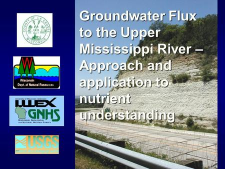 Groundwater Flux to the Upper Mississippi River – Approach and application to nutrient understanding.