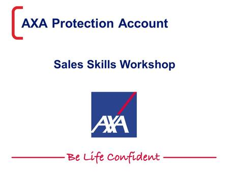 AXA Protection Account Sales Skills Workshop. This presentation is aimed and directed at professional advisers only 2 Hands Up Please!