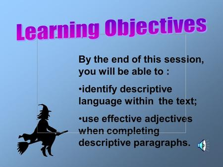 By the end of this session, you will be able to : identify descriptive language within the text; use effective adjectives when completing descriptive.