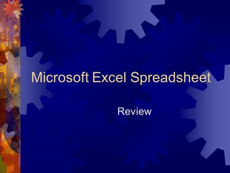 Microsoft Excel Spreadsheet Review. Templates  Templates can be produced for the following elements:  Text and Graphics  Formatting Information – Layouts,