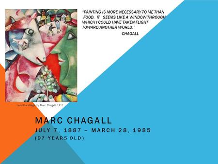 """PAINTING IS MORE NECESSARY TO ME THAN FOOD. IT SEEMS LIKE A WINDOW THROUGH WHICH I COULD HAVE TAKEN FLIGHT TOWARD ANOTHER WORLD."" CHAGALL MARC CHAGALL."