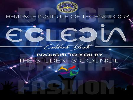 "2 0 1 4. It is our absolute pleasure to inform you that like every year, we are organizing our annual 3 day long Cultural Fest, ""Eclecia 2015"", on the."