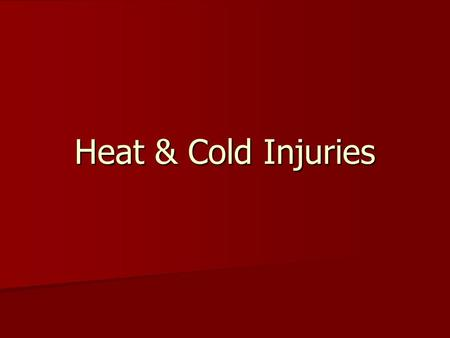 Heat & Cold Injuries.