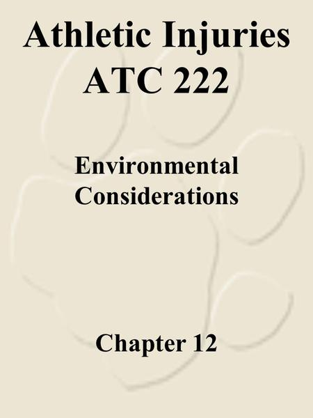 Athletic Injuries ATC 222 Environmental Considerations Chapter 12.