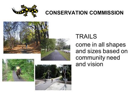CONSERVATION COMMISSION TRAILS come in all shapes and sizes based on community need and vision.