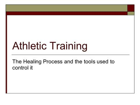 Athletic Training The Healing Process and the tools used to control it.