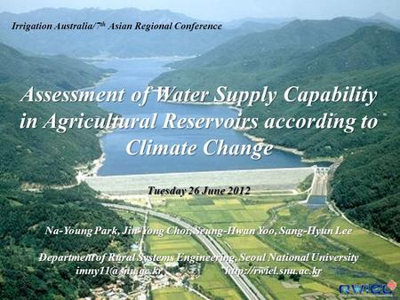 Irrigation Australia/7 th Asian Regional Conference Assessment of Water Supply Capability in Agricultural Reservoirs according to Climate Change Tuesday.