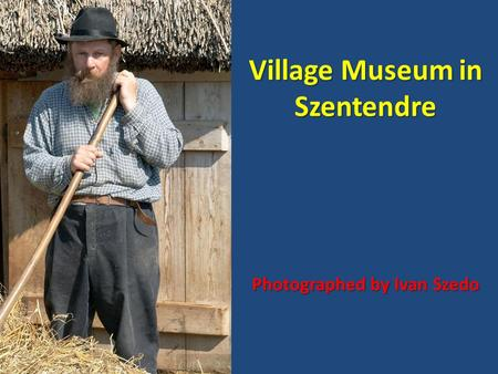 Village Museum in Szentendre Photographed by Ivan Szedo.