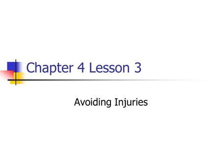 Chapter 4 Lesson 3 Avoiding Injuries. Minor Exercise-Related Injuries An injury caused by exercise usually occurs to the muscular and/or skeletal systems.