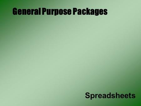 General Purpose Packages Spreadsheets. What is a Spreadsheet? Spreadsheets are used mainly for recording mathematical data such as bank records, accounts,