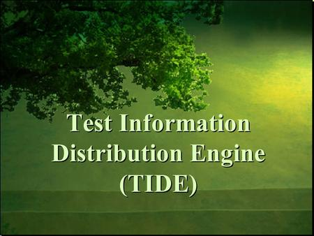 Test Information Distribution Engine (TIDE). Understand the role and purpose of TIDE in supporting student success and achievement. Objectives TIDE.