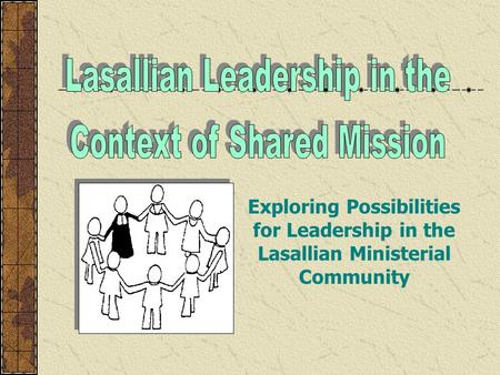 Exploring Possibilities for Leadership in the Lasallian Ministerial Community.