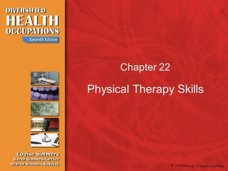 © 2009 Delmar, Cengage Learning Chapter 22 Physical Therapy Skills.