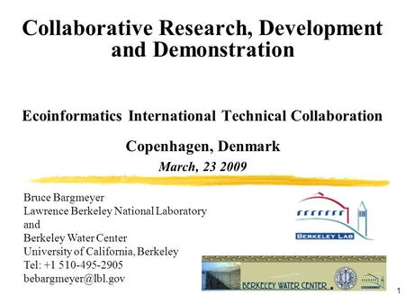 1 Collaborative Research, Development and Demonstration Ecoinformatics International Technical Collaboration Copenhagen, Denmark March, 23 2009 Bruce Bargmeyer.