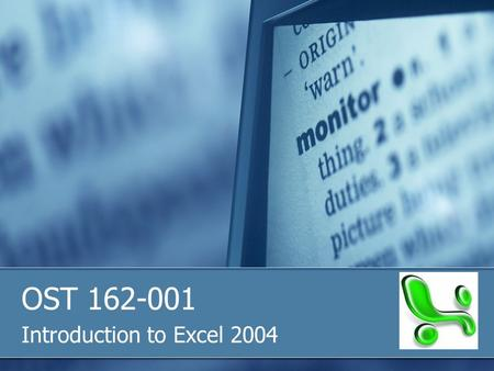 OST 162-001 Introduction to Excel 2004. Excel 2004 The Project Gallery is a window that links you to every application in Microsoft Office. It allows.
