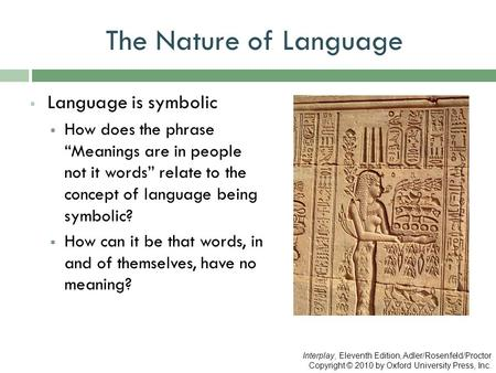 "The Nature of Language  Language is symbolic  How does the phrase ""Meanings are in people not it words"" relate to the concept of language being symbolic?"