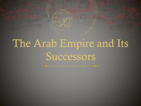 The Arab Empire and Its Successors. Creation of an Arab Empire  Muhammad's death posed a problem because he had not named a successor and didn't have.